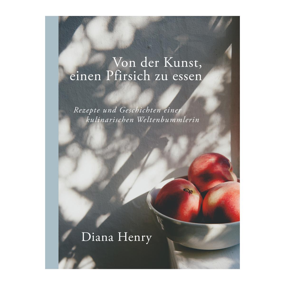 Von der Kunst einen Pfirsich zu essen von Diana Henry